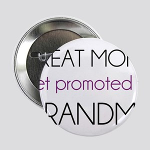 "Great Moms Get Promoted To Grandma 2.25"" Button"