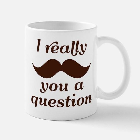 I Mustache You a Question Mugs