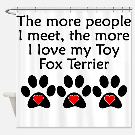 The More I Love My Toy Fox Terrier Shower Curtain