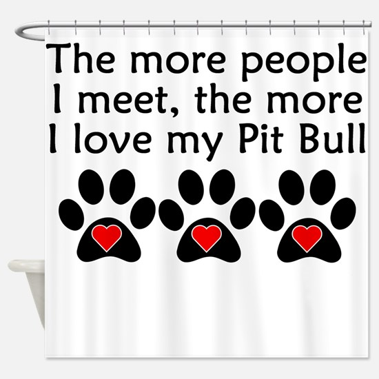The More I Love My Pit Bull Shower Curtain