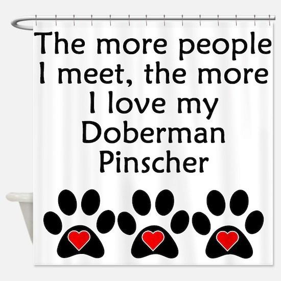 The More I Love My Doberman Pinscher Shower Curtai