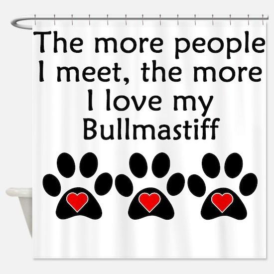 The More I Love My Bullmastiff Shower Curtain