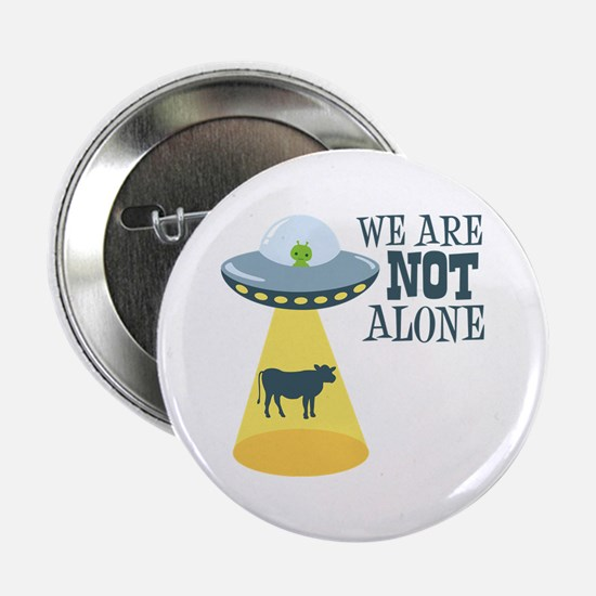 """WE ARE NOT ALONE 2.25"""" Button"""