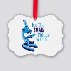 Its The SMALL Things In Life Ornament