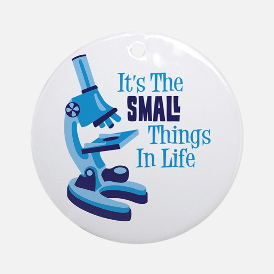 Its The SMALL Things In Life Ornament (Round)