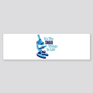 Its The SMALL Things In Life Bumper Sticker