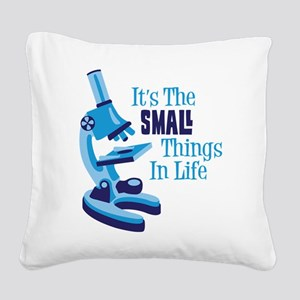 Its The SMALL Things In Life Square Canvas Pillow