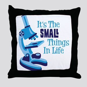 Its The SMALL Things In Life Throw Pillow