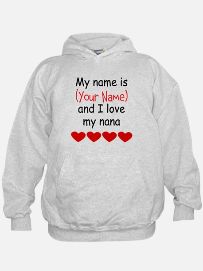My Name Is And I Love My Nana Hoodie