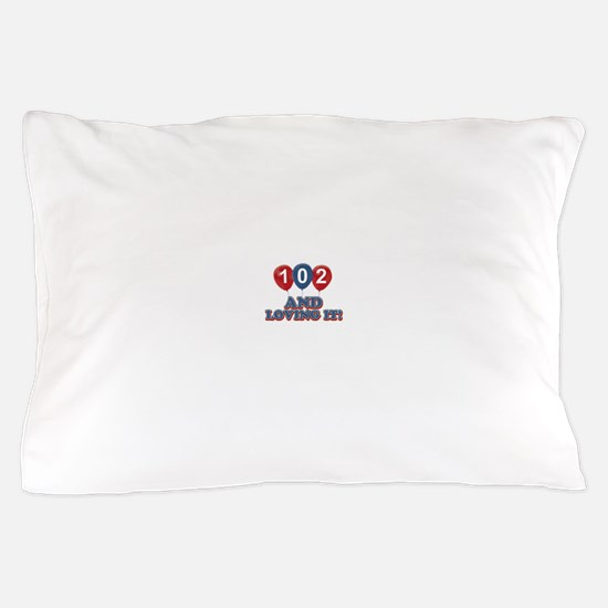102 and loving it Pillow Case