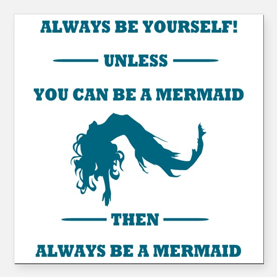 """Always Be A Mermaid Square Car Magnet 3"""" x 3"""""""