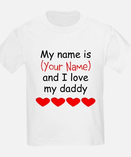 My Name Is And I Love My Daddy T-Shirt