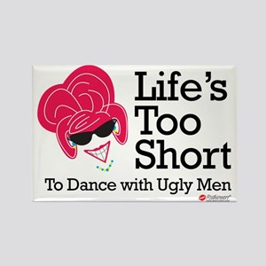 Life's Too Short To Dance with Ugly Men Magnet