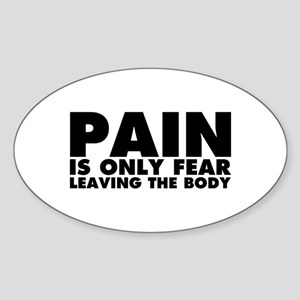 Pain is Only Fear Leaving the Body Sticker (Oval)