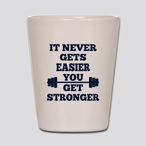 It Never Gets Easier You Get Stronger Shot Glass