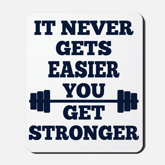It Never Gets Easier You Get Stronger Mousepad