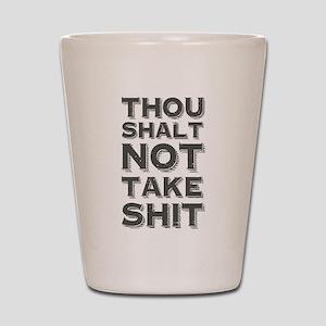 Thou shalt not take shit Shot Glass