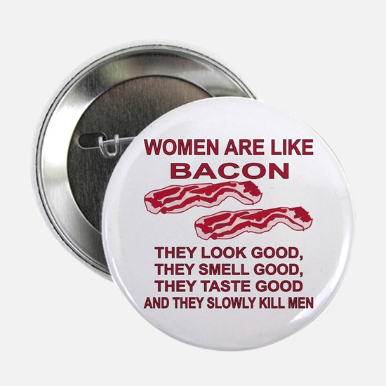 """Women Are Like Bacon 2.25"""" Button"""