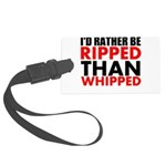 Id Rather Be Ripped Than Whipped Luggage Tag