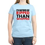 Id Rather Be Ripped Than Whipped T-Shirt
