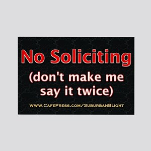 """No Soliciting Say Twice"" Rectangle Magnet"
