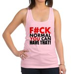 FUCK NORMAL YOU CAN HAVE THAT Racerback Tank Top