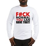 FUCK NORMAL YOU CAN HAVE THAT Long Sleeve T-Shirt