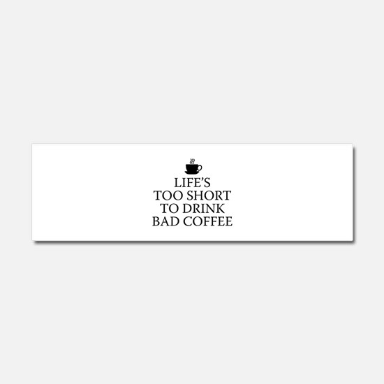 Life's Too Short To Drink Bad Coffee Car Magnet 10