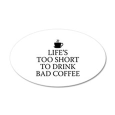 Life's Too Short To Drink Bad Coffee 22x14 Oval Wa