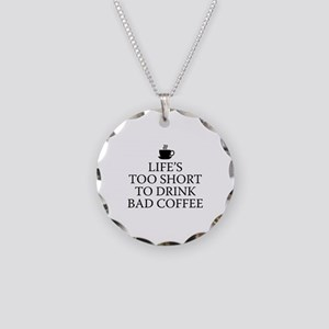 Life's Too Short To Drink Bad Coffee Necklace Circ