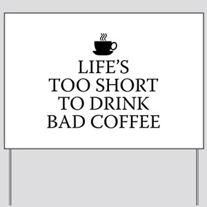 Life's Too Short To Drink Bad Coffee Yard Sign