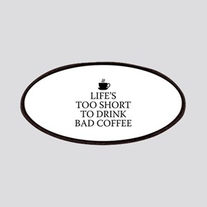 Life's Too Short To Drink Bad Coffee Patches