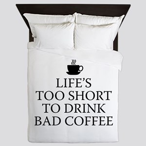 Life's Too Short To Drink Bad Coffee Queen Duvet