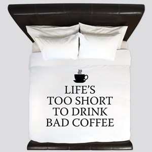 Life's Too Short To Drink Bad Coffee King Duvet