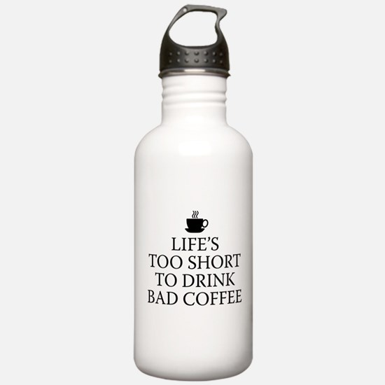 Life's Too Short To Drink Bad Coffee Water Bottle