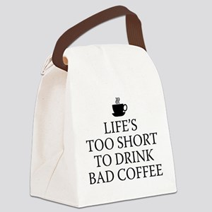 Life's Too Short To Drink Bad Coffee Canvas Lunch