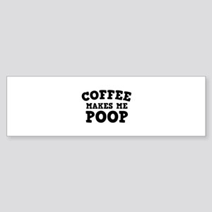 Coffee Makes Me Poop Sticker (Bumper)