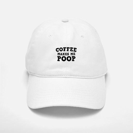Coffee Makes Me Poop Baseball Baseball Cap