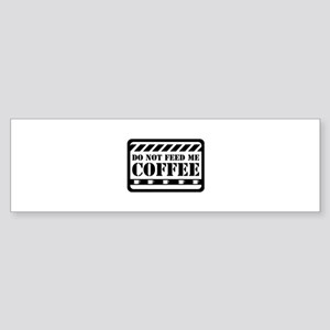 Do Not Feed Me Coffee Sticker (Bumper)