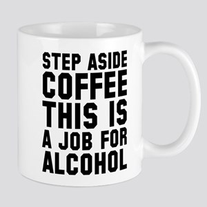 Step Aside Coffee This Is A Job For Alcohol Mug