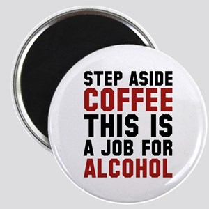 Step Aside Coffee This Is A Job For Alcohol Magnet