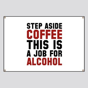 Step Aside Coffee This Is A Job For Alcohol Banner