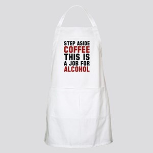 Step Aside Coffee This Is A Job For Alcohol Apron