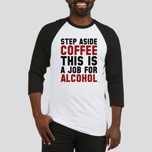 Step Aside Coffee This Is A Job For Alcohol Baseba