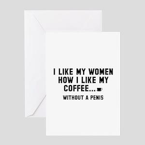 I Like My Women How I Like My Coffee Greeting Card