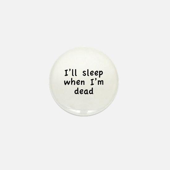 I'll Sleep When I'm Dead Mini Button
