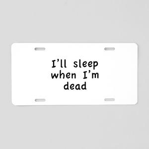 I'll Sleep When I'm Dead Aluminum License Plate