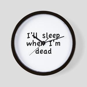 I'll Sleep When I'm Dead Wall Clock