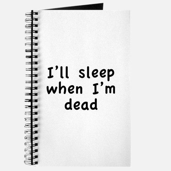 I'll Sleep When I'm Dead Journal