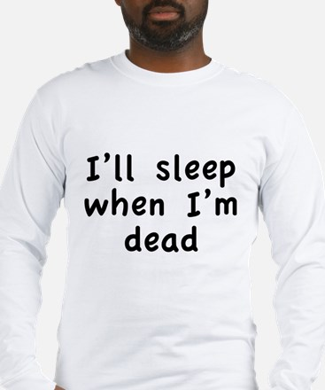 I'll Sleep When I'm Dead Long Sleeve T-Shirt